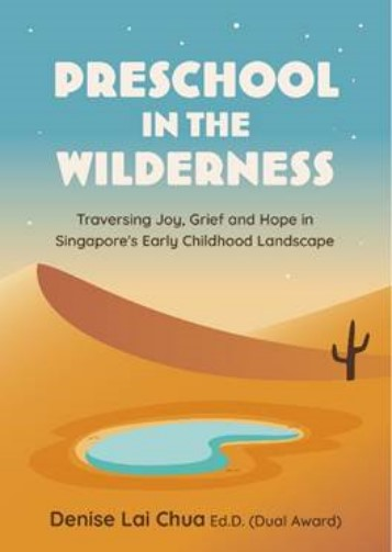 Preschool In The Wilderness: Traversing Joy, Grief and Hope in Singapore's Early Childhood Landscape