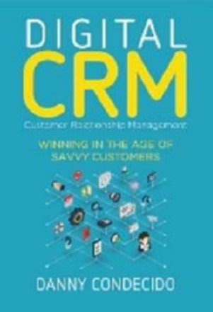 Digital CRM: Winning in the Age of Savvy Customers