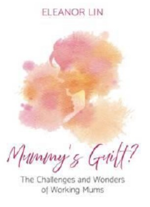 Mummy's Guilt?: The Challenges and Wonders of Working Mums