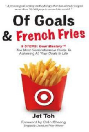 Of Goals & French Fries: The Most Comprehensive Guide To Achieving All Your Goals In Life.